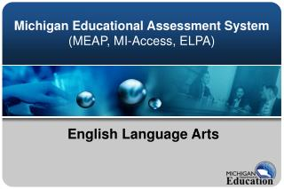 Michigan Educational Assessment System  MEAP, MI-Access, ELPA