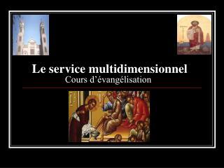 Le service  multi dimensionnel Cours d'évangélisation
