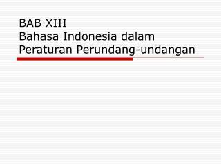 BAB XIII Bahasa Indonesia dalam Peraturan Perundang-undangan
