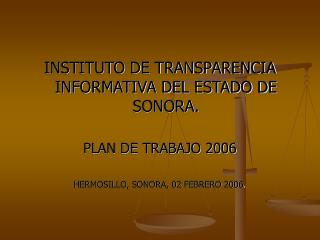 INSTITUTO DE TRANSPARENCIA INFORMATIVA DEL ESTADO DE SONORA. PLAN DE TRABAJO 2006