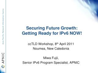 Securing Future Growth: Getting Ready for IPv6 NOW!