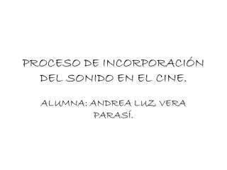 PROCESO DE INCORPORACI�N DEL SONIDO EN EL CINE.