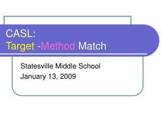 CASL: Target -Method Match