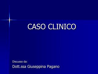 CASO CLINICO  Discusso da: Dott.ssa Giuseppina Pagano