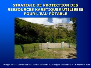 STRATEGIE DE PROTECTION DES RESSOURCES KARSTIQUES UTILISEES POUR L'EAU POTABLE