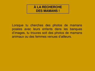 � LA RECHERCHE DES MAMANS !