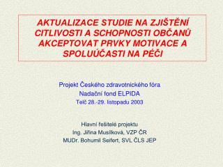 Projekt  Č eského zdravotnického fóra Nada č ní fond ELPIDA Telč 28.-29. listopadu 2003