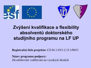 Zvýšení  kvalifikace a flexibility absolventů doktorského studijního programu na LF UP
