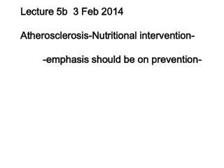 Lecture 5b  3 Feb 2014 Atherosclerosis-Nutritional intervention-