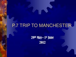 P.7 TRIP TO MANCHESTER