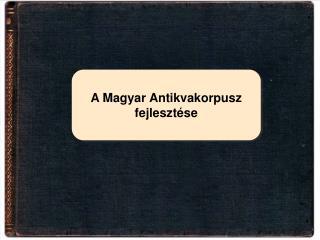 A Magyar Antikvakorpusz fejlesztése
