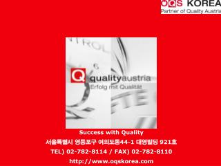 Success with Quality 서울특별시 영등포구 여의도동 44-1  대영빌딩  921 호 TEL) 02-782-8114 / FAX) 02-782-8110