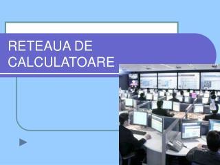 RETEAUA DE CALCULATOARE