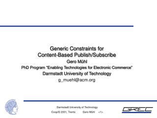 Generic Constraints for  Content-Based Publish/Subscribe Gero Mühl