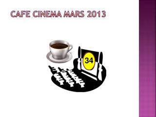 CAFE CINEMA MARS 2013