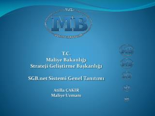 T.C.   Maliye Bakanlığı Strateji Geliştirme Başkanlığı SGB Sistemi Genel Tanıtımı Atilla ÇAKIR