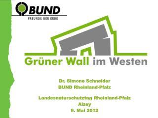 Dr. Simone Schneider BUND Rheinland-Pfalz Landesnaturschutztag Rheinland-Pfalz  Alzey 9. Mai 2012