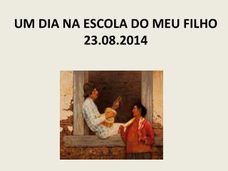 UM DIA NA ESCOLA DO MEU FILHO 23.08.2014