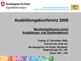 Ausbildungskonferenz 2009 Berufsorientierung contra  Ausbildungs- und Studienabbruch