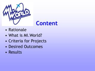 Content Rationale What is MI.World? Criteria for Projects Desired Outcomes Results
