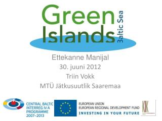 Ettekanne Manijal 30. juuni 2012 Triin Vokk MTÜ Jätkusuutlik Saaremaa