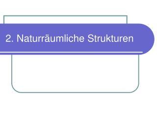2. Naturräumliche Strukturen