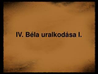 IV.Béla uralkodása I.