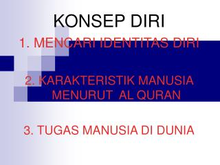 KONSEP DIRI 1. MENCARI IDENTITAS DIRI 2. KARAKTERISTIK MANUSIA MENURUT  AL QURAN