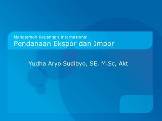 Manajemen Keuangan Internasional Pendanaan Ekspor dan Impor