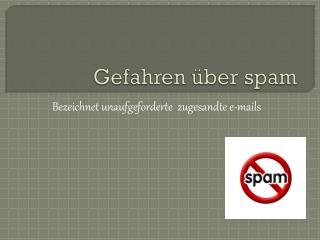 Gefahren über  spam