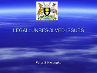 LEGAL: UNRESOLVED ISSUES