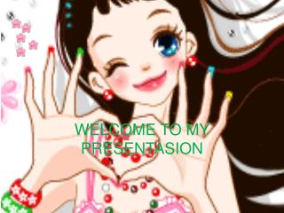 WELCOME TO MY PRESENTASION