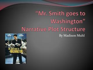 """Mr. Smith goes to Washington"" Narrative Plot Structure"