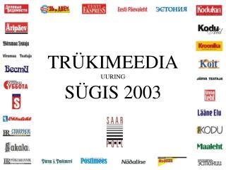TRÜKIMEEDIA UURING SÜGIS 2003