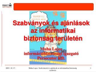 Szabványok és ajánlások az informatikai biztonság területén Muha Lajos