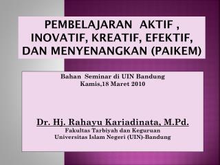 Bahan   Seminar  di  UIN Bandung Kamis,18  Maret  2010 Dr. Hj.  Rahayu Kariadinata , M.Pd.