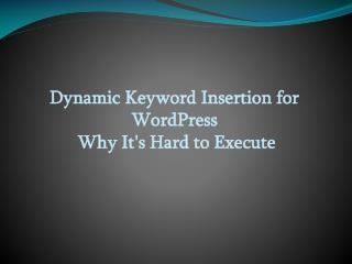 Dynamic Keyword Insertion for WordPress – Why It's Hard to E