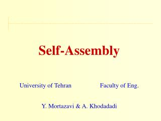 Self-Assembly    University of Tehran  Faculty of Eng.  Y. Mortazavi  A. Khodadadi
