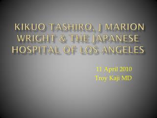 Kikuo Tashiro , J Marion Wright & the Japanese Hospital of Los Angeles