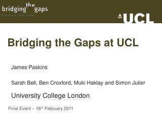 Bridging the Gaps at UCL