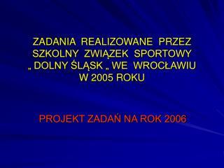 PROJEKT ZADAŃ NA ROK 2006