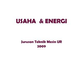 USAHA  & ENERGI Jurusan Teknik Mesin UR 2009