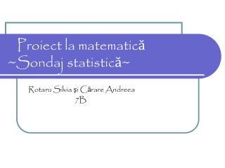 Proiect la matematic ?                          ~Sondaj statistic ? ~