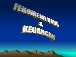FENOMENA UANG  & KEUANGAN