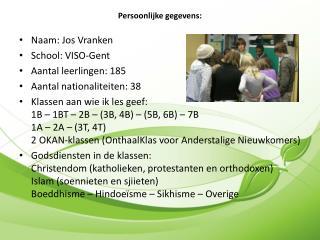 Naam: Jos Vranken School: VISO-Gent Aantal leerlingen: 185 Aantal nationaliteiten: 38