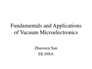 Fundamentals and Applications of Vacuum Microelectronics
