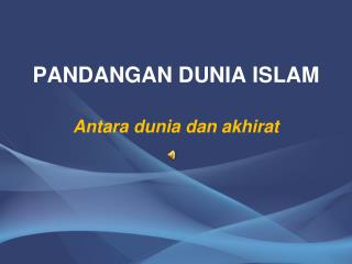 PANDANGAN DUNIA ISLAM