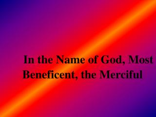 In the Name of God, Most Beneficent, the Merciful