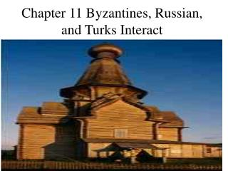 Chapter 11 Byzantines, Russian, and Turks Interact