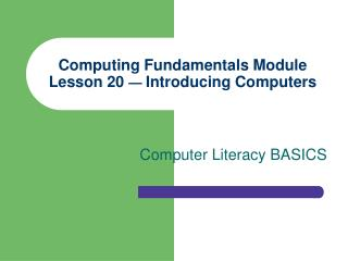 Computing Fundamentals Module Lesson 20   Introducing Computers